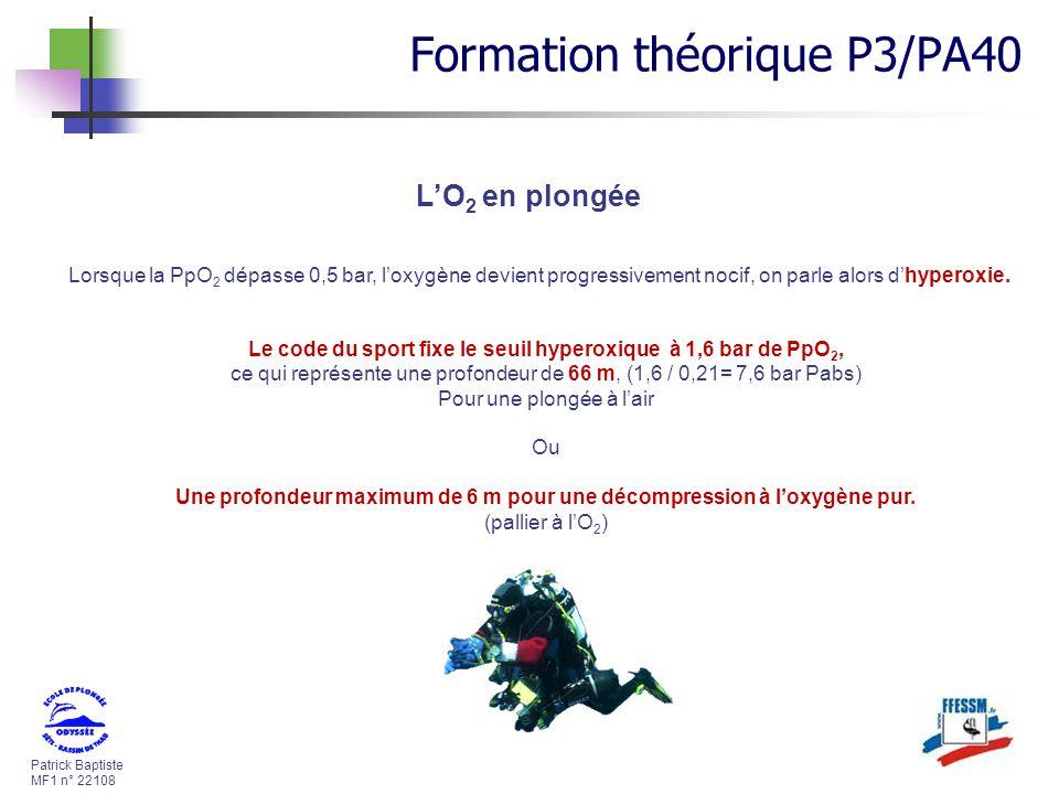 Patrick Baptiste MF1 n° 22108 LO 2 en plongée Lorsque la PpO 2 dépasse 0,5 bar, loxygène devient progressivement nocif, on parle alors dhyperoxie. Le