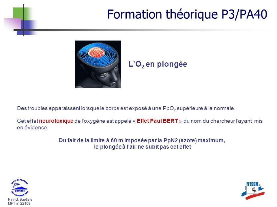 Patrick Baptiste MF1 n° 22108 LO 2 en plongée Des troubles apparaissent lorsque le corps est exposé à une PpO 2 supérieure à la normale. Cet effet neu