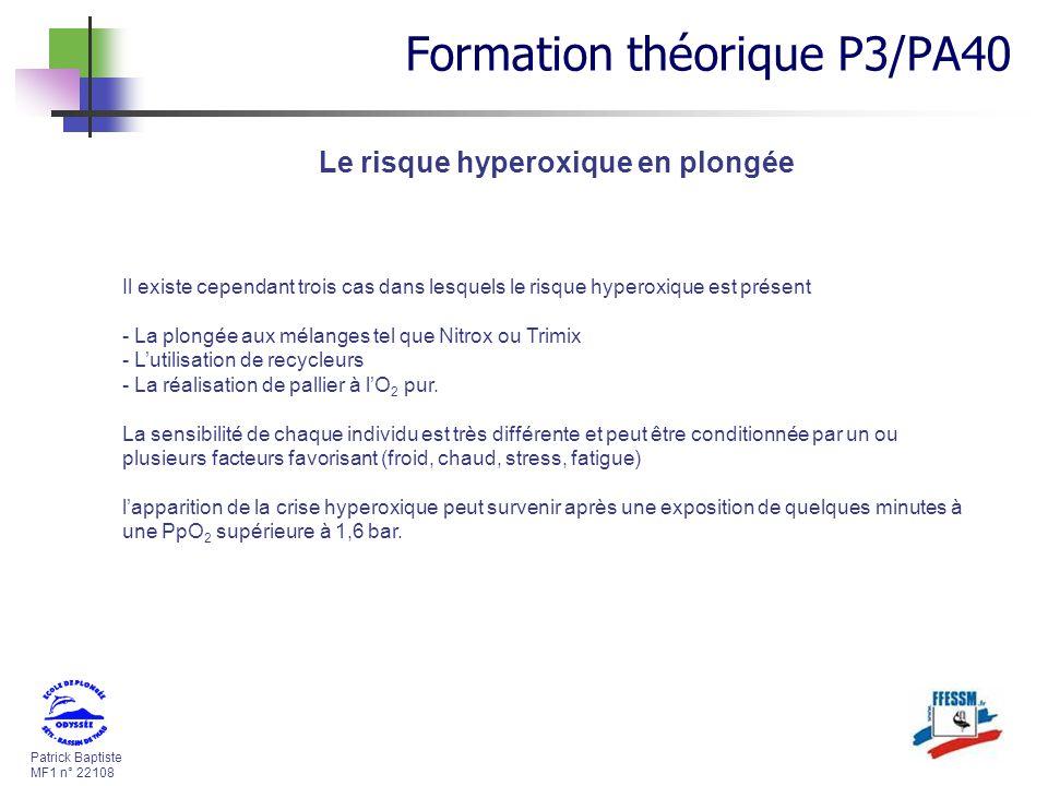 Patrick Baptiste MF1 n° 22108 Le risque hyperoxique en plongée Il existe cependant trois cas dans lesquels le risque hyperoxique est présent - La plon