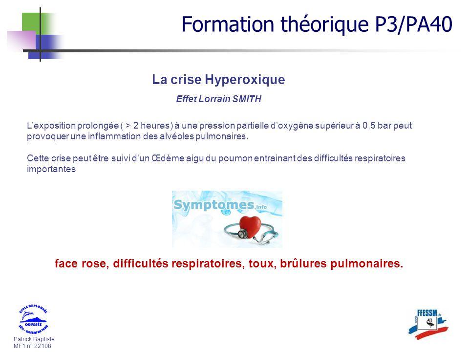 Patrick Baptiste MF1 n° 22108 La crise Hyperoxique Effet Lorrain SMITH Lexposition prolongée ( > 2 heures) à une pression partielle doxygène supérieur