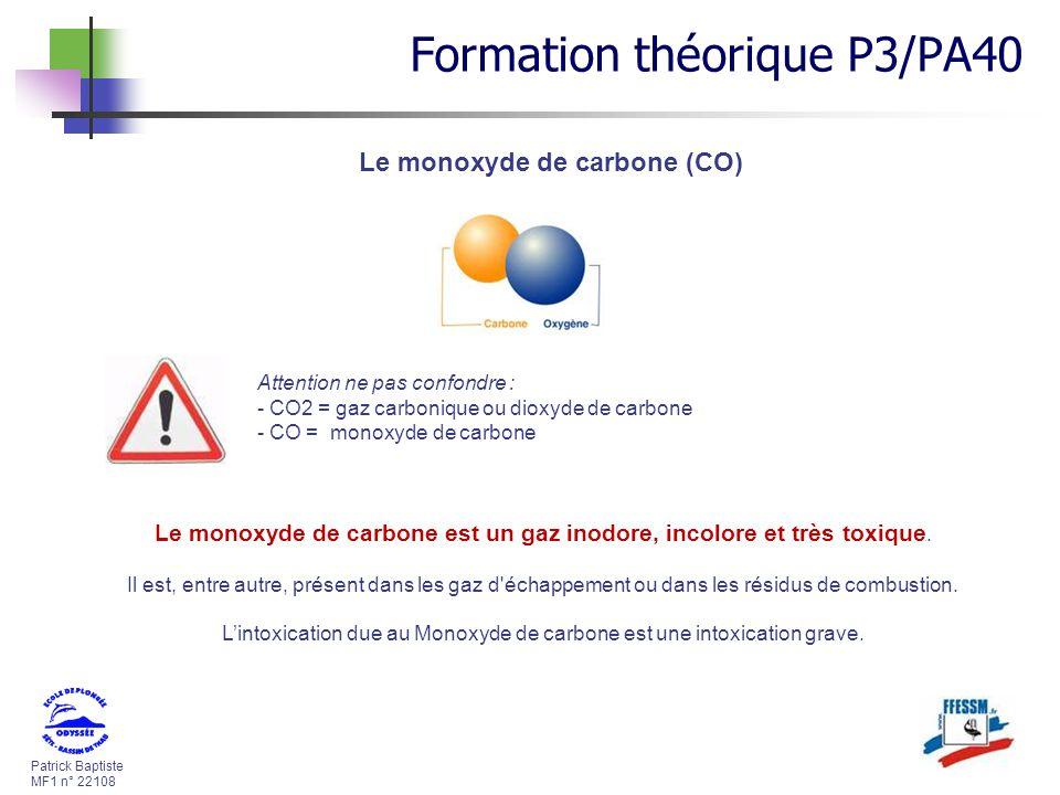 Patrick Baptiste MF1 n° 22108 Le monoxyde de carbone (CO) Attention ne pas confondre : - CO2 = gaz carbonique ou dioxyde de carbone - CO = monoxyde de