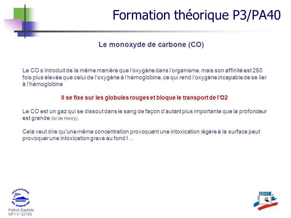 Patrick Baptiste MF1 n° 22108 Le monoxyde de carbone (CO) Le CO sintroduit de la même manière que loxygène dans lorganisme, mais son affinité est 250