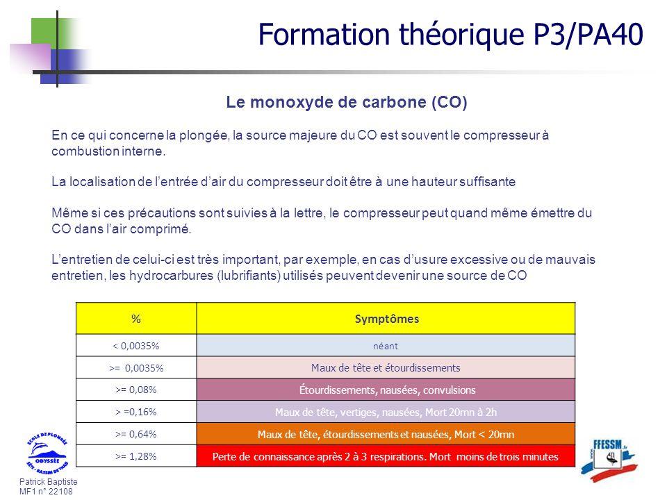 Patrick Baptiste MF1 n° 22108 Le monoxyde de carbone (CO) En ce qui concerne la plongée, la source majeure du CO est souvent le compresseur à combusti