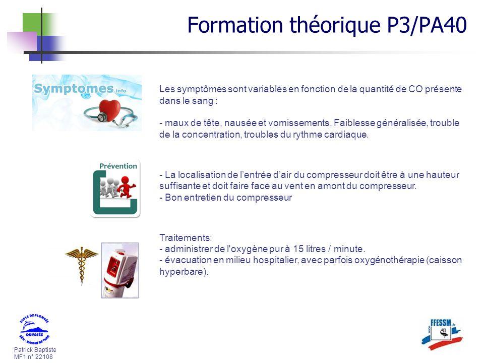Patrick Baptiste MF1 n° 22108 Formation théorique P3/PA40 Les symptômes sont variables en fonction de la quantité de CO présente dans le sang : - maux