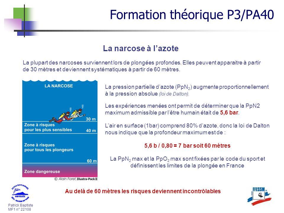 Patrick Baptiste MF1 n° 22108 La plupart des narcoses surviennent lors de plongées profondes. Elles peuvent apparaitre à partir de 30 mètres et devien