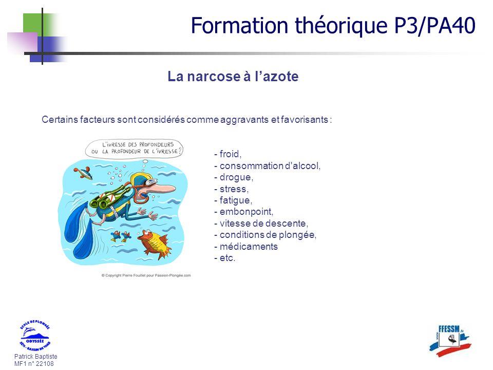 Patrick Baptiste MF1 n° 22108 La narcose à lazote Certains facteurs sont considérés comme aggravants et favorisants : - froid, - consommation d'alcool