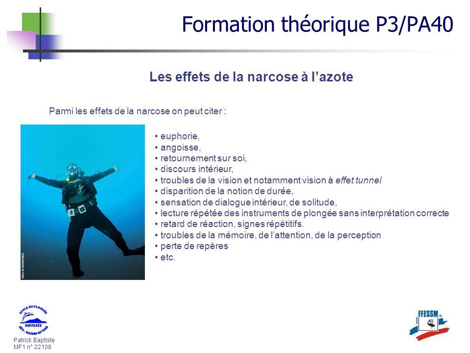 Patrick Baptiste MF1 n° 22108 Parmi les effets de la narcose on peut citer : Les effets de la narcose à lazote euphorie, angoisse, retournement sur so