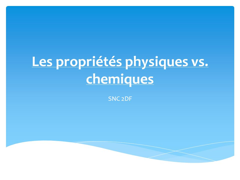 Les propriétés physiques vs. chemiques SNC 2DF