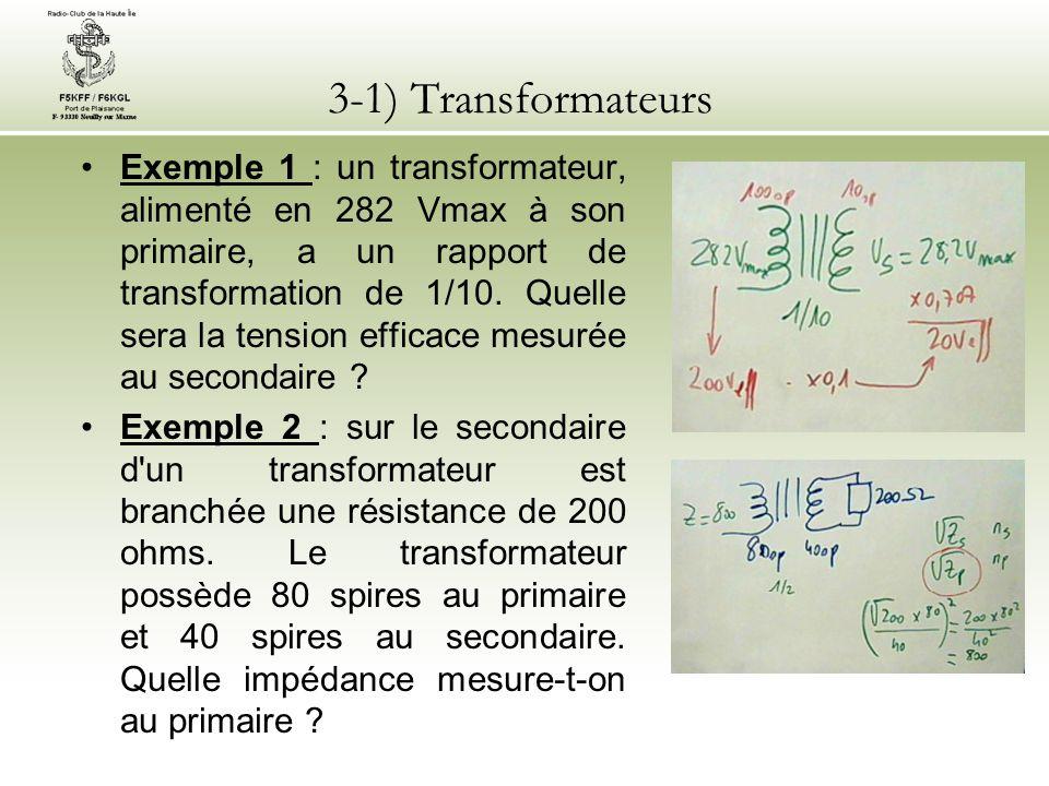 3-1) Transformateurs Exemple 1 : un transformateur, alimenté en 282 Vmax à son primaire, a un rapport de transformation de 1/10. Quelle sera la tensio