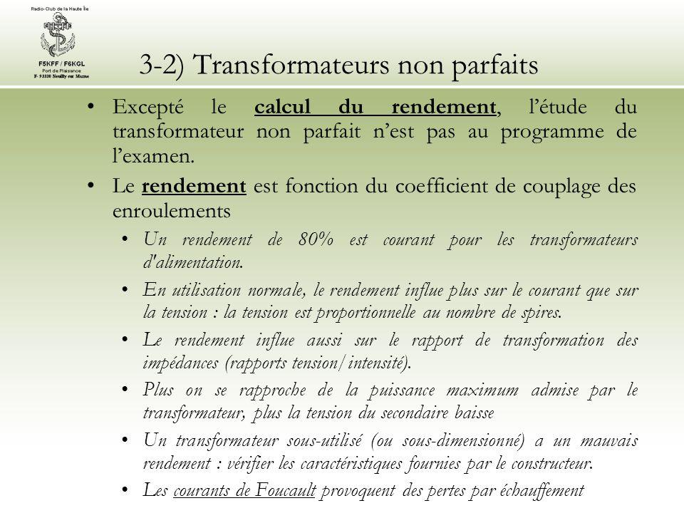 3-2) Transformateurs non parfaits Excepté le calcul du rendement, létude du transformateur non parfait nest pas au programme de lexamen. Le rendement