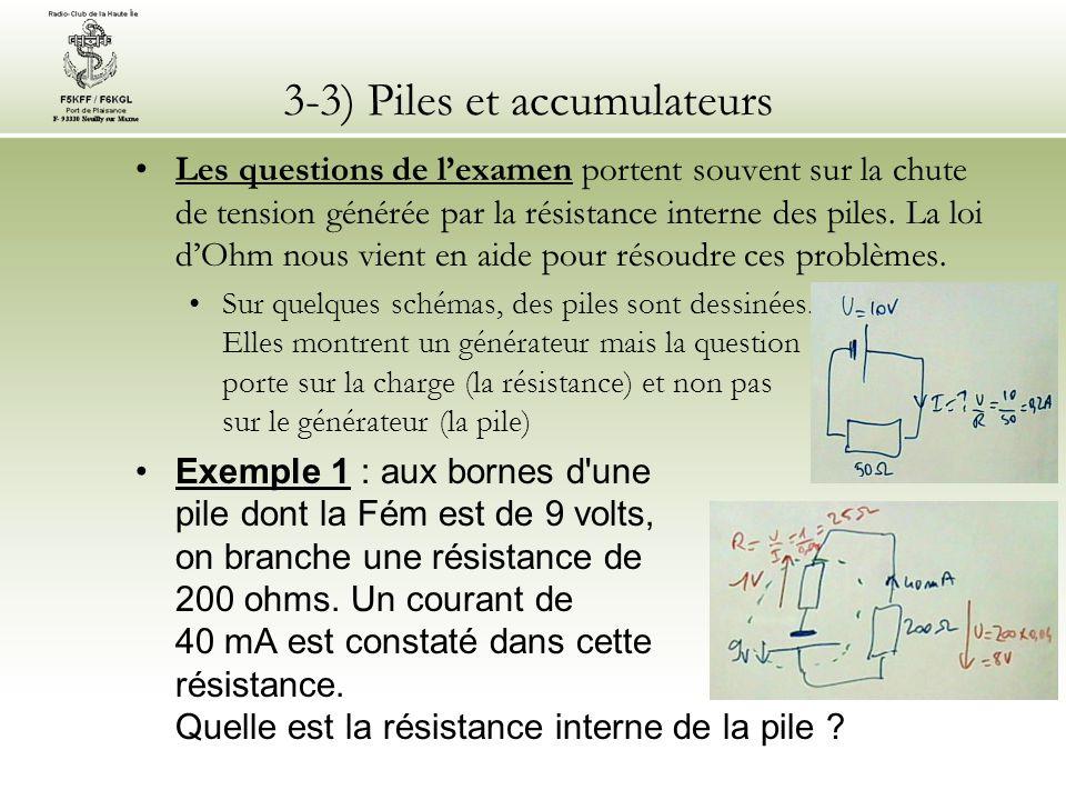 3-3) Piles et accumulateurs Les questions de lexamen portent souvent sur la chute de tension générée par la résistance interne des piles. La loi dOhm