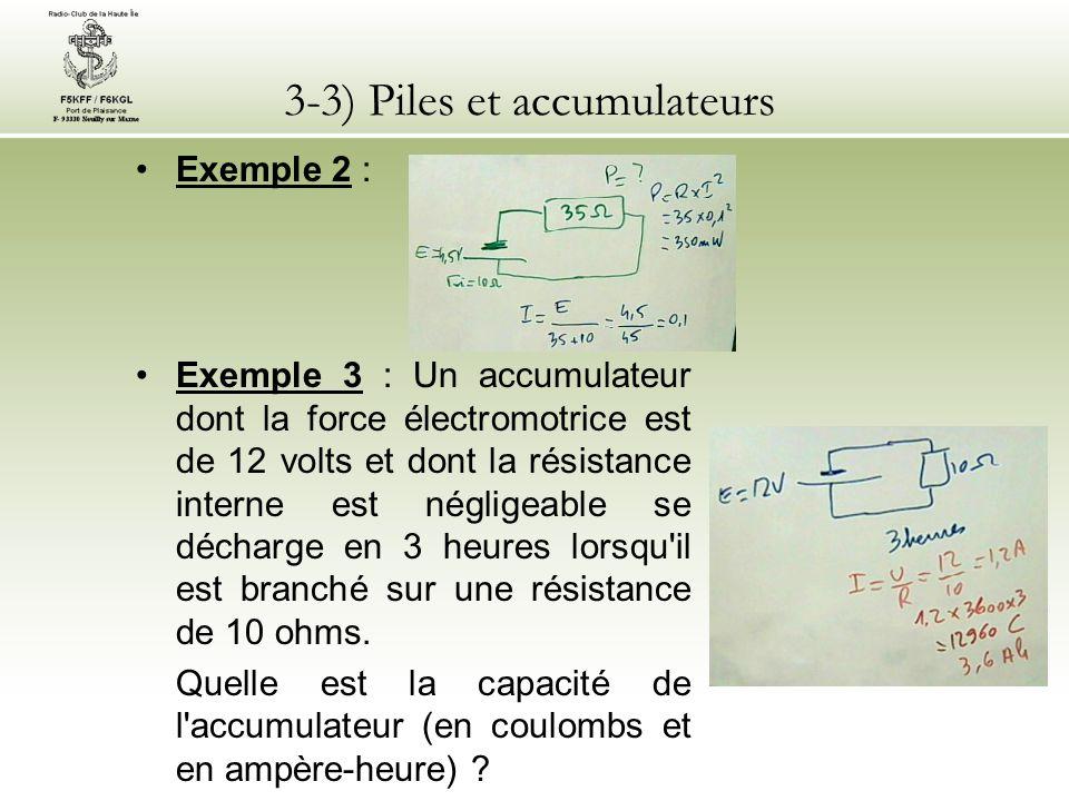 3-3) Piles et accumulateurs Exemple 2 : Exemple 3 : Un accumulateur dont la force électromotrice est de 12 volts et dont la résistance interne est nég