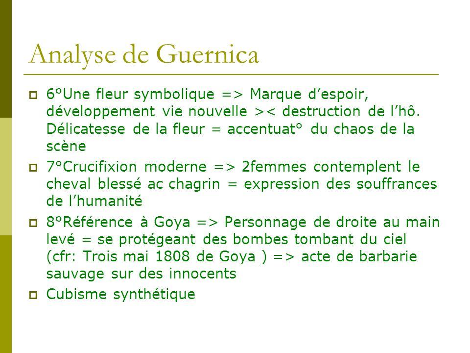 Analyse de Guernica 6°Une fleur symbolique => Marque despoir, développement vie nouvelle >< destruction de lhô. Délicatesse de la fleur = accentuat° d