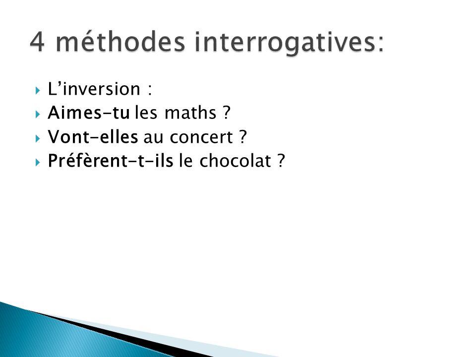 Linversion : Aimes-tu les maths ? Vont-elles au concert ? Préfèrent-t-ils le chocolat ?