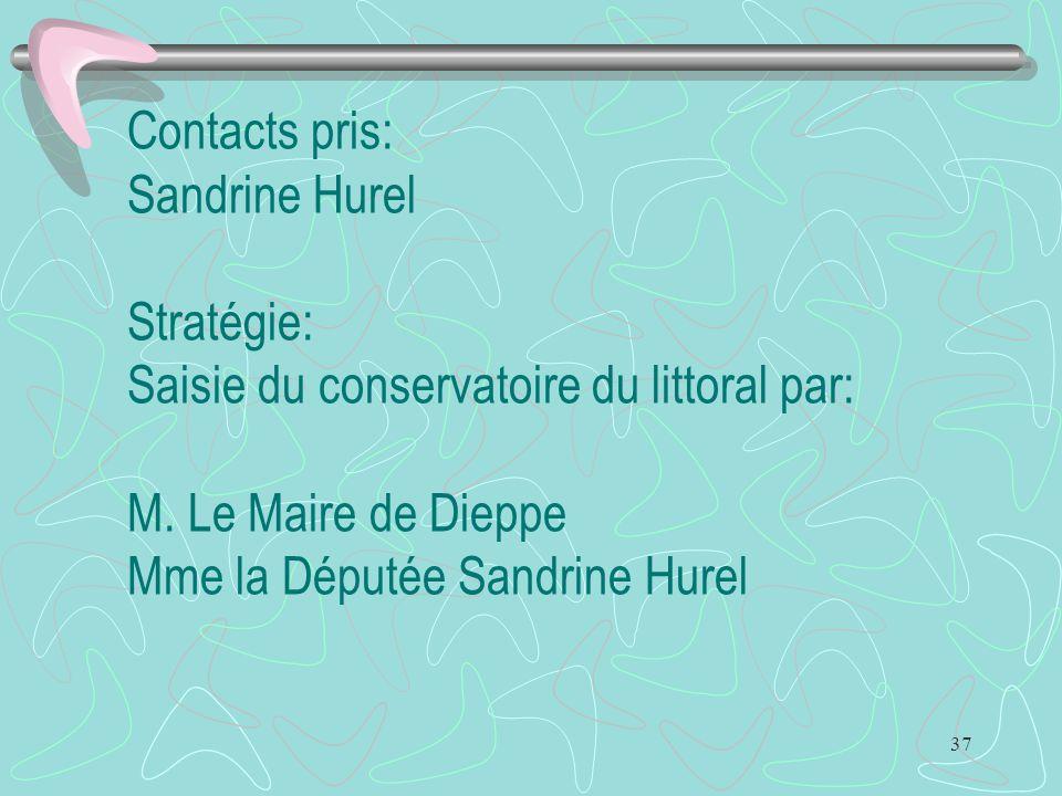37 Contacts pris: Sandrine Hurel Stratégie: Saisie du conservatoire du littoral par: M. Le Maire de Dieppe Mme la Députée Sandrine Hurel