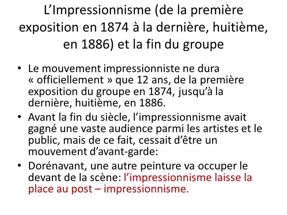 LImpressionnisme (de la première exposition en 1874 à la dernière, huitième, en 1886) et la fin du groupe Le mouvement impressionniste ne dura « offic