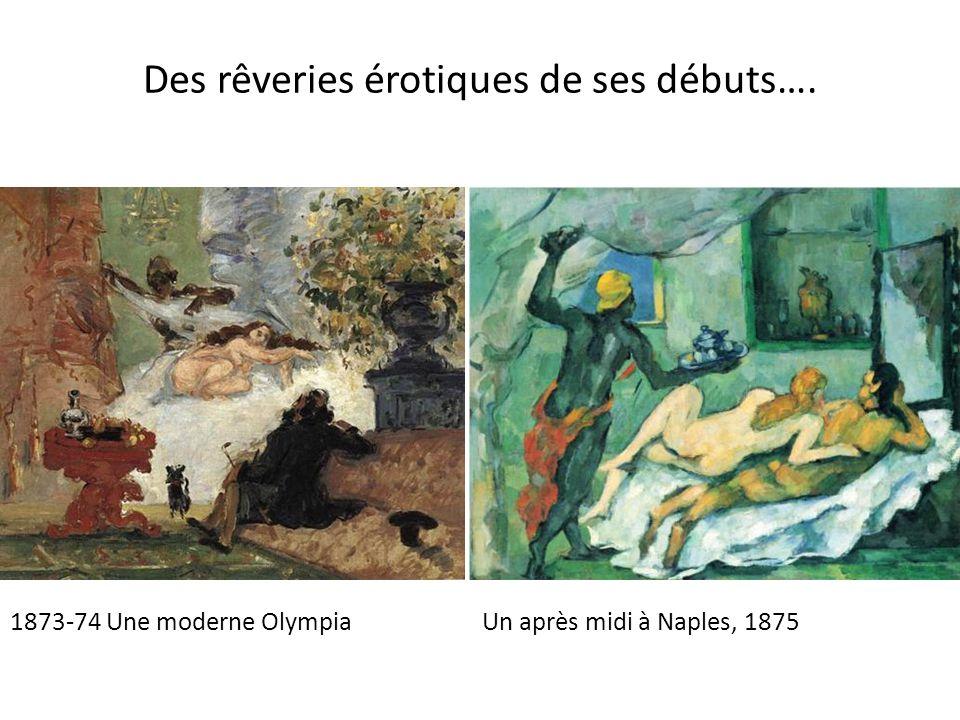 Des rêveries érotiques de ses débuts…. 1873-74 Une moderne OlympiaUn après midi à Naples, 1875