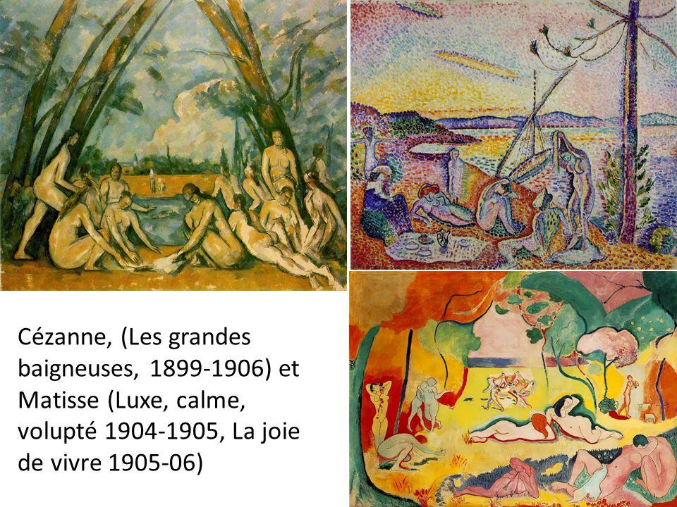 Cézanne, (Les grandes baigneuses, 1899-1906) et Matisse (Luxe, calme, volupté 1904-1905, La joie de vivre 1905-06)