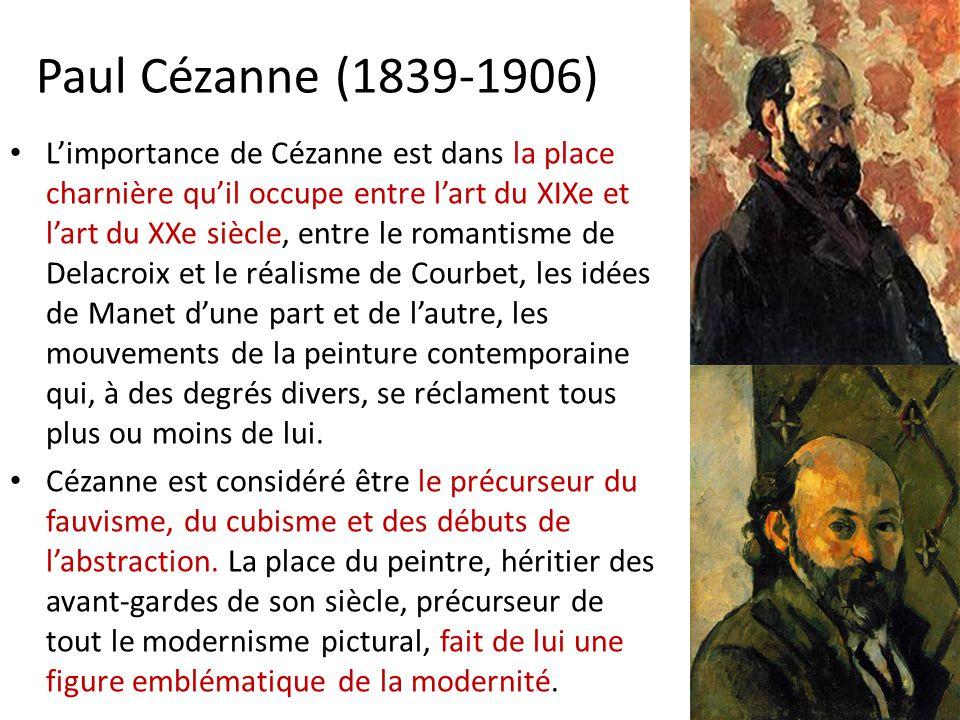 Paul Cézanne (1839-1906) Limportance de Cézanne est dans la place charnière quil occupe entre lart du XIXe et lart du XXe siècle, entre le romantisme