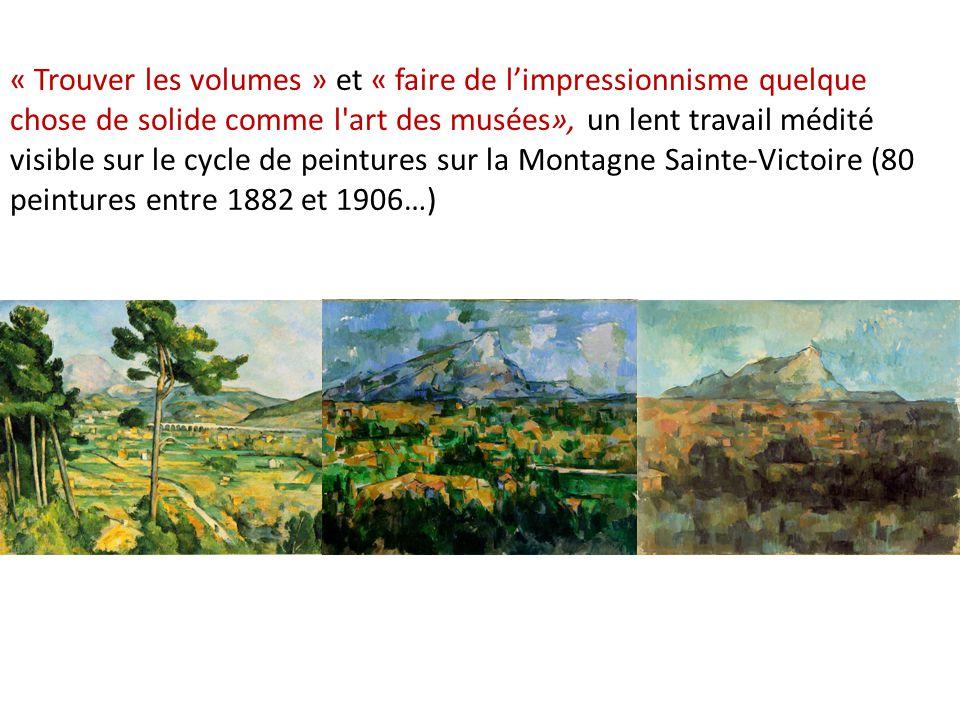 « Trouver les volumes » et « faire de limpressionnisme quelque chose de solide comme l'art des musées», un lent travail médité visible sur le cycle de