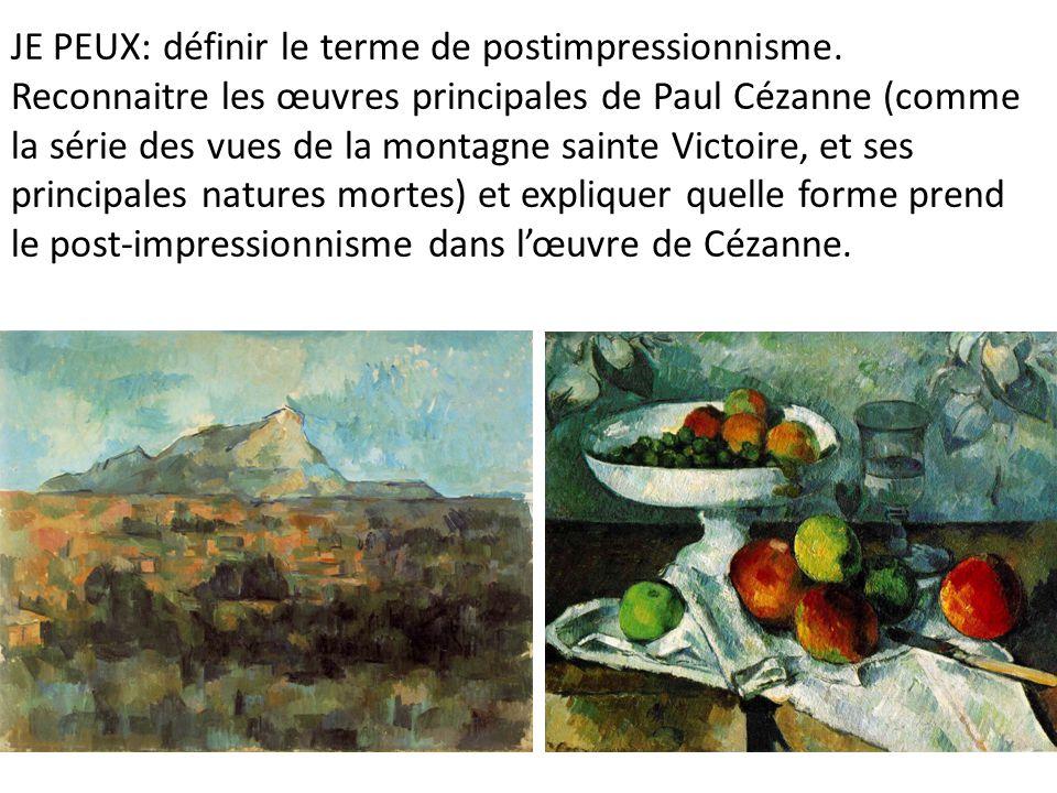 JE PEUX: définir le terme de postimpressionnisme. Reconnaitre les œuvres principales de Paul Cézanne (comme la série des vues de la montagne sainte Vi