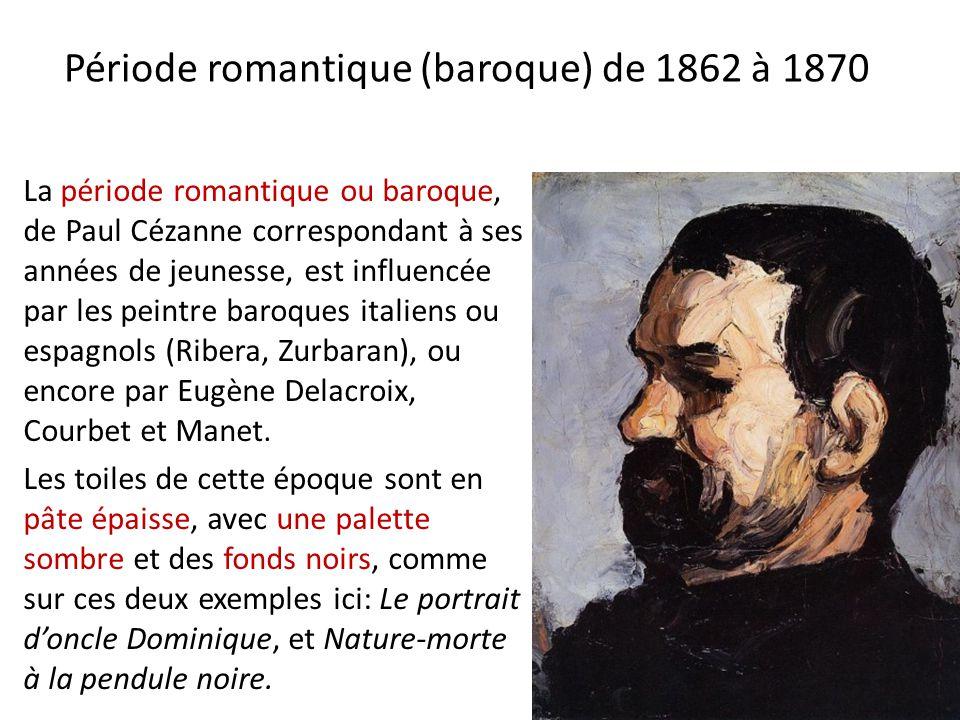 Période romantique (baroque) de 1862 à 1870 La période romantique ou baroque, de Paul Cézanne correspondant à ses années de jeunesse, est influencée p