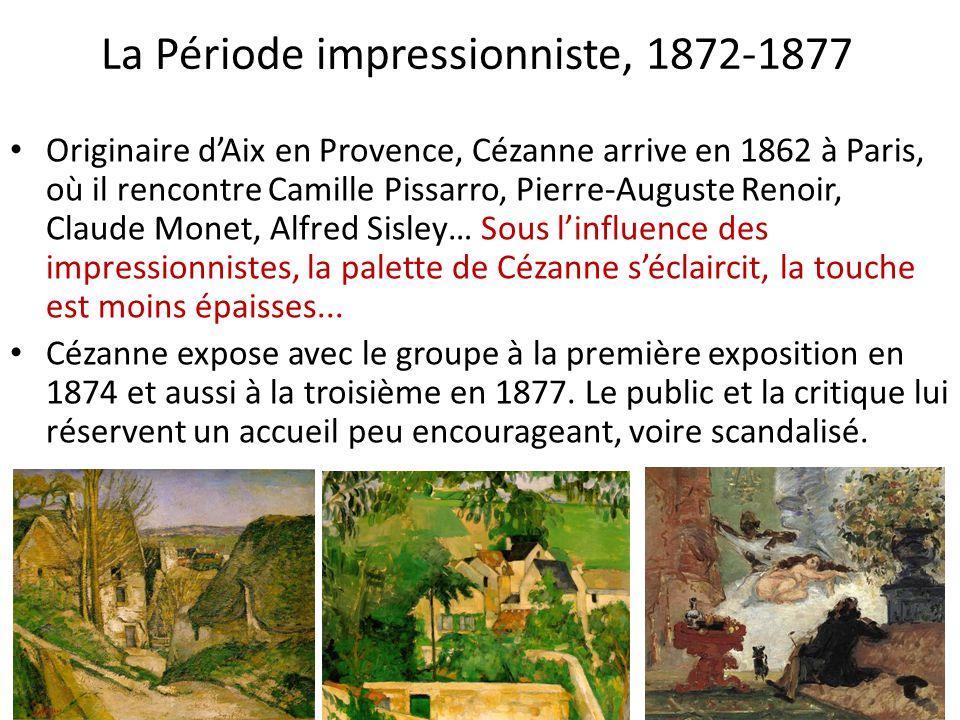 La Période impressionniste, 1872-1877 Originaire dAix en Provence, Cézanne arrive en 1862 à Paris, où il rencontre Camille Pissarro, Pierre-Auguste Re