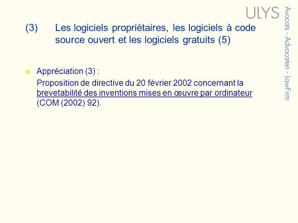 (3) Les logiciels propriétaires, les logiciels à code source ouvert et les logiciels gratuits (5) Appréciation (3) : Proposition de directive du 20 février 2002 concernant la brevetabilité des inventions mises en œuvre par ordinateur (COM (2002) 92).