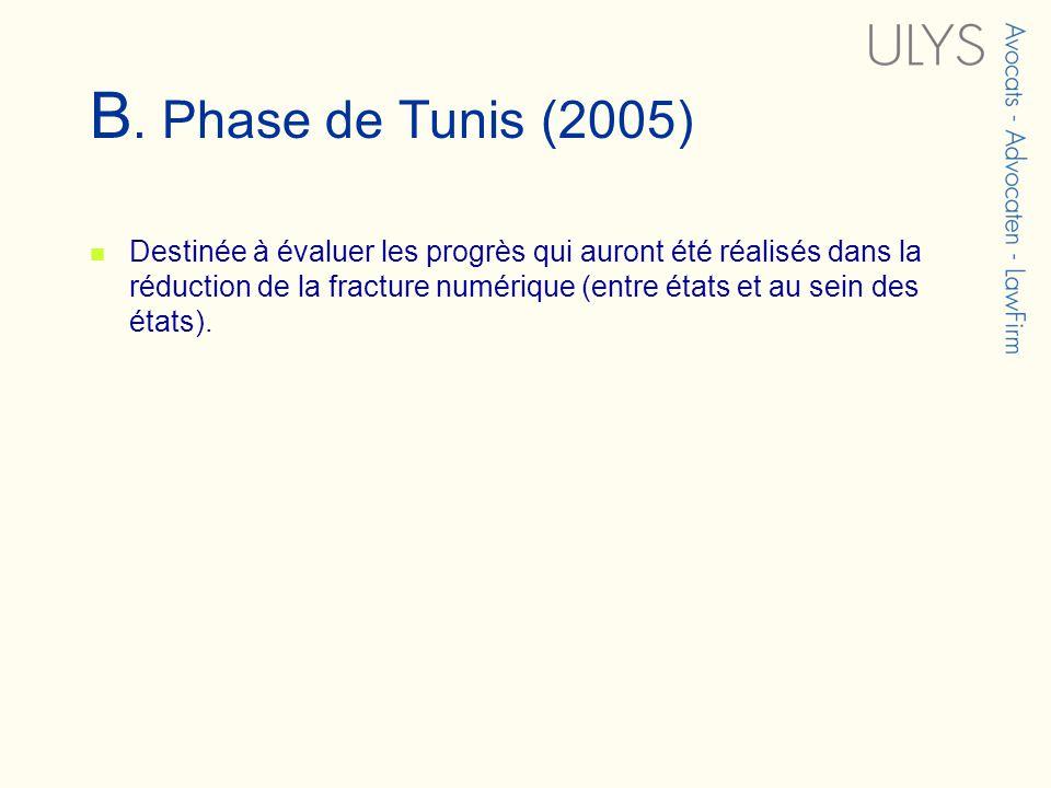 B. Phase de Tunis (2005) Destinée à évaluer les progrès qui auront été réalisés dans la réduction de la fracture numérique (entre états et au sein des