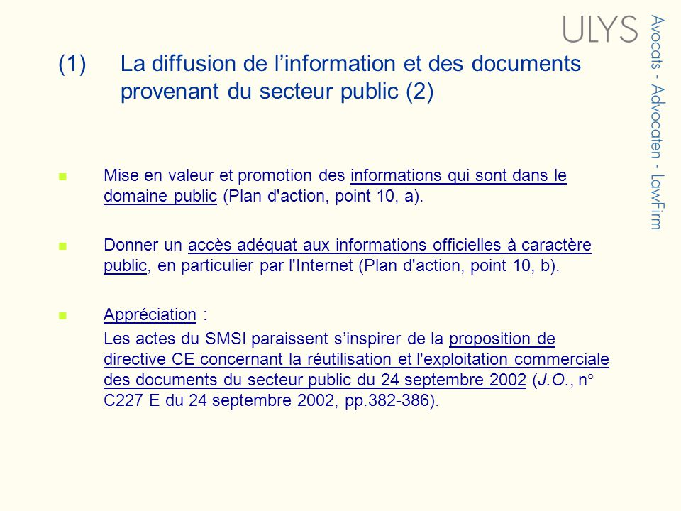 (1) La diffusion de linformation et des documents provenant du secteur public (2) Mise en valeur et promotion des informations qui sont dans le domaine public (Plan d action, point 10, a).