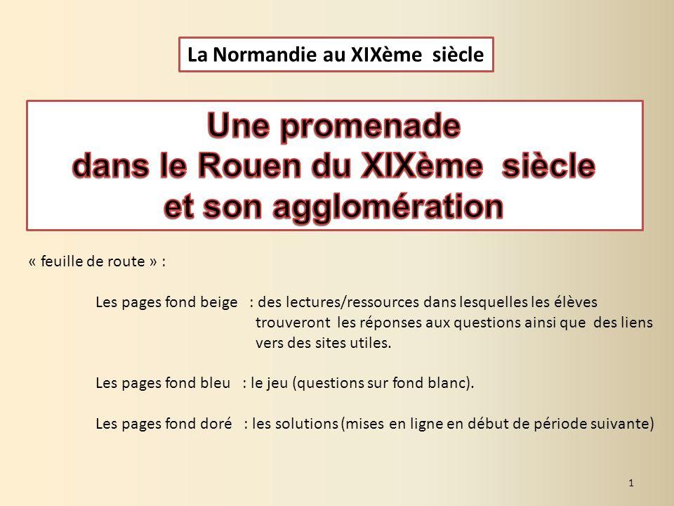 La Normandie au XIXème siècle 1 « feuille de route » : Les pages fond beige : des lectures/ressources dans lesquelles les élèves trouveront les répons