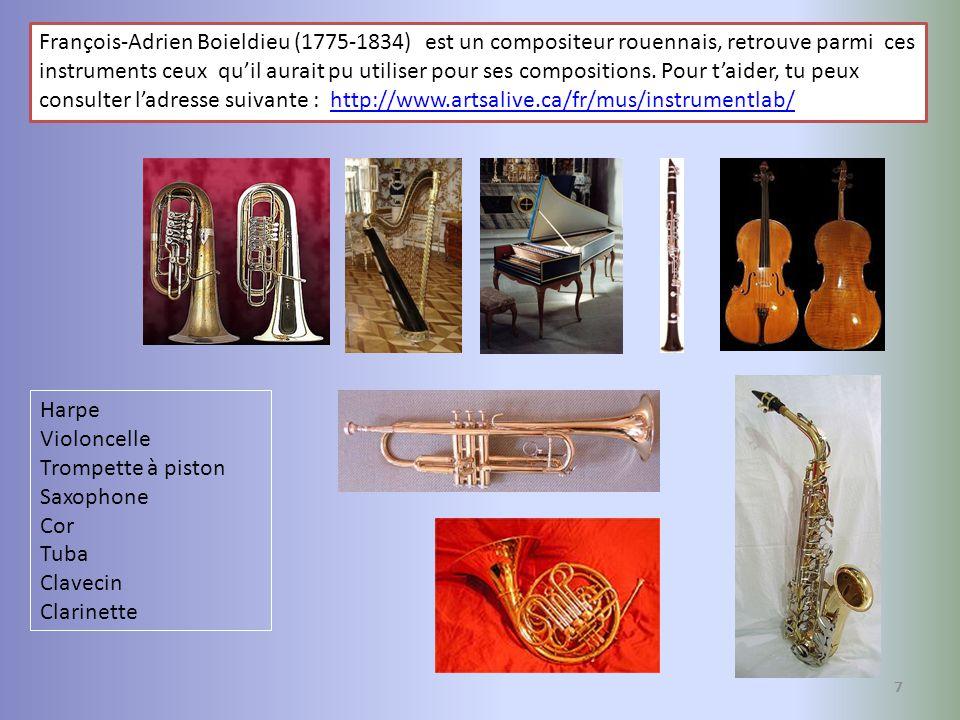 7 François-Adrien Boieldieu (1775-1834) est un compositeur rouennais, retrouve parmi ces instruments ceux quil aurait pu utiliser pour ses composition