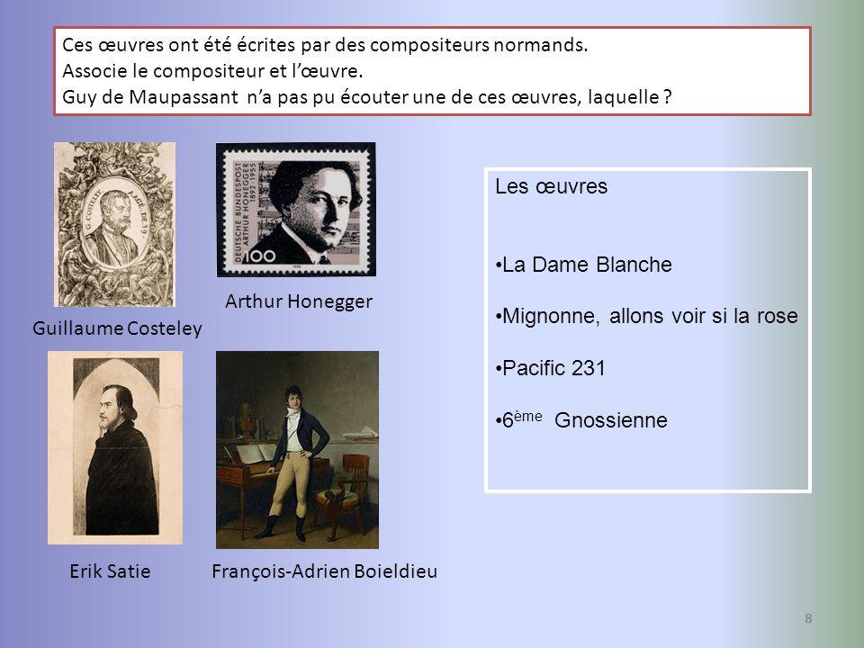 8 Ces œuvres ont été écrites par des compositeurs normands. Associe le compositeur et lœuvre. Guy de Maupassant na pas pu écouter une de ces œuvres, l