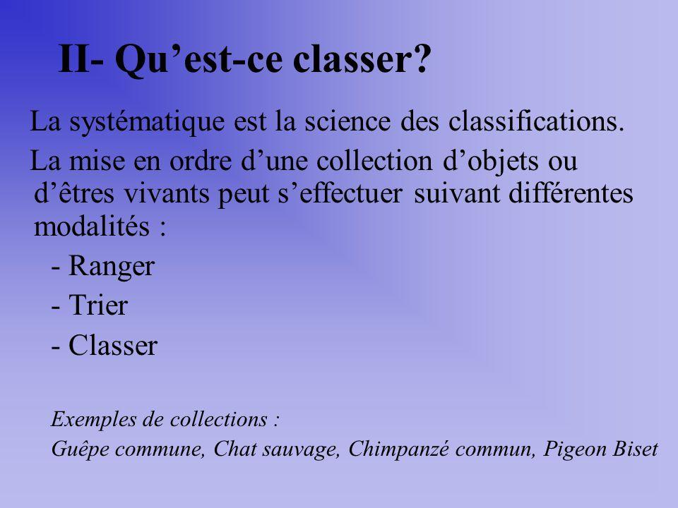 II- Quest-ce classer? La systématique est la science des classifications. La mise en ordre dune collection dobjets ou dêtres vivants peut seffectuer s
