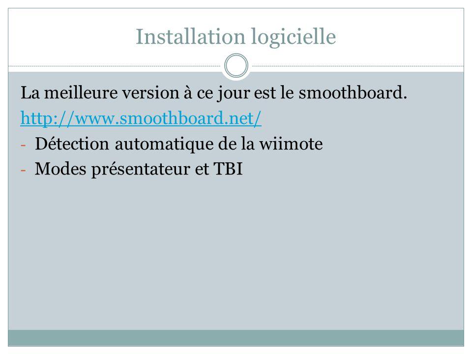 Installation logicielle La meilleure version à ce jour est le smoothboard. http://www.smoothboard.net/ - Détection automatique de la wiimote - Modes p