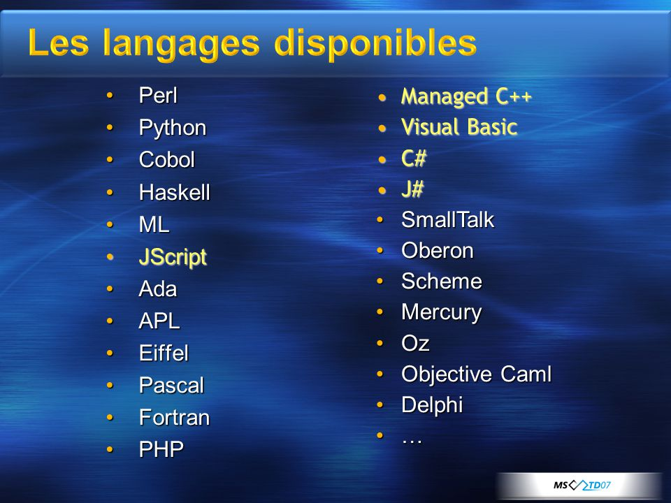 PerlPerl PythonPython CobolCobol HaskellHaskell MLML JScriptJScript AdaAda APLAPL EiffelEiffel PascalPascal FortranFortran PHPPHP Managed C++Managed C++ Visual BasicVisual Basic C#C# J#J# SmallTalkSmallTalk OberonOberon SchemeScheme MercuryMercury OzOz Objective CamlObjective Caml DelphiDelphi …