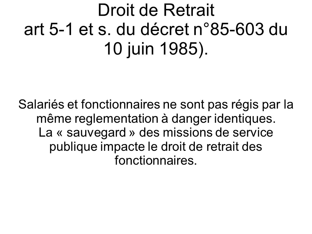 Droit de Retrait art 5-1 et s. du décret n°85-603 du 10 juin 1985). Salariés et fonctionnaires ne sont pas régis par la même reglementation à danger i