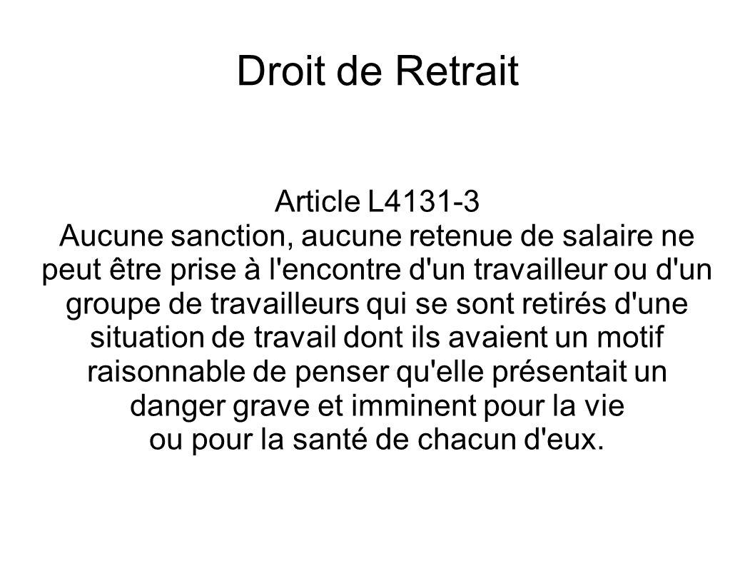 Droit de Retrait Article L4131-3 Aucune sanction, aucune retenue de salaire ne peut être prise à l'encontre d'un travailleur ou d'un groupe de travail