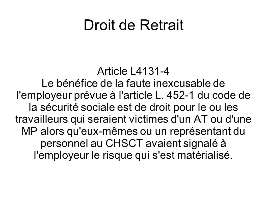Droit de Retrait Article L4131-4 Le bénéfice de la faute inexcusable de l'employeur prévue à l'article L. 452-1 du code de la sécurité sociale est de