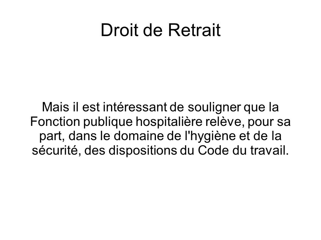 Droit de Retrait Mais il est intéressant de souligner que la Fonction publique hospitalière relève, pour sa part, dans le domaine de l'hygiène et de l