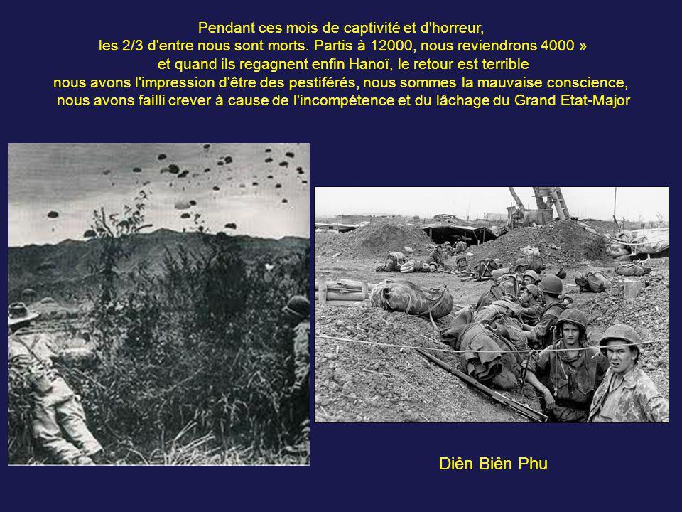 Il restera très marqué par Diên Biên Phu et plus encore par la captivité et la cruauté inutile et inhumaine du Viet Minh qui mêle à l'humiliation, une