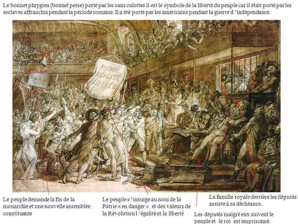 Le peuple demande la fin de la monarchie et une nouvelle assemblée constituante Le bonnet phrygien (bonnet perse) porté par les sans culottes il est l