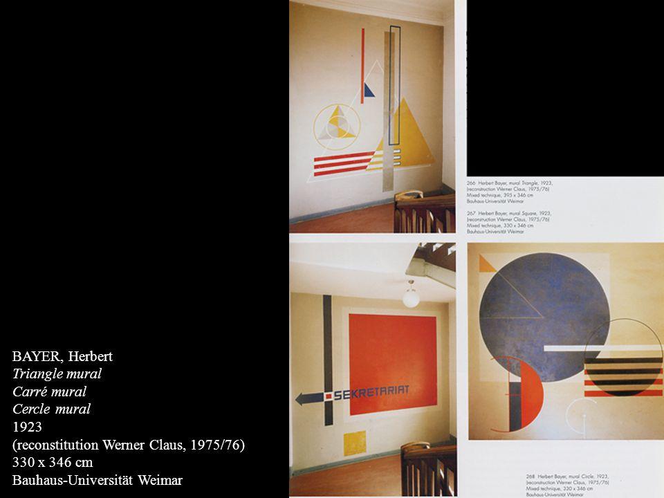 BAYER, Herbert Triangle mural Carré mural Cercle mural 1923 (reconstitution Werner Claus, 1975/76) 330 x 346 cm Bauhaus-Universität Weimar