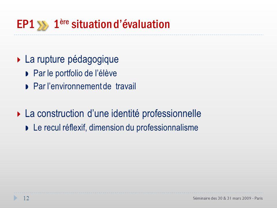 12 Séminaire des 30 & 31 mars 2009 - Paris EP1 1 ère situation dévaluation Coef 3 La rupture pédagogique Par le portfolio de lélève Par lenvironnement