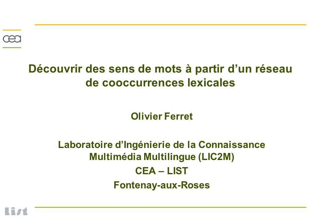 1 Découvrir des sens de mots à partir dun réseau de cooccurrences lexicales Olivier Ferret Laboratoire dIngénierie de la Connaissance Multimédia Multi
