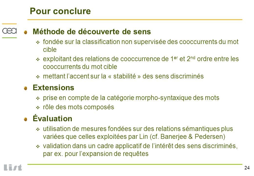24 Pour conclure Méthode de découverte de sens fondée sur la classification non supervisée des cooccurrents du mot cible exploitant des relations de c
