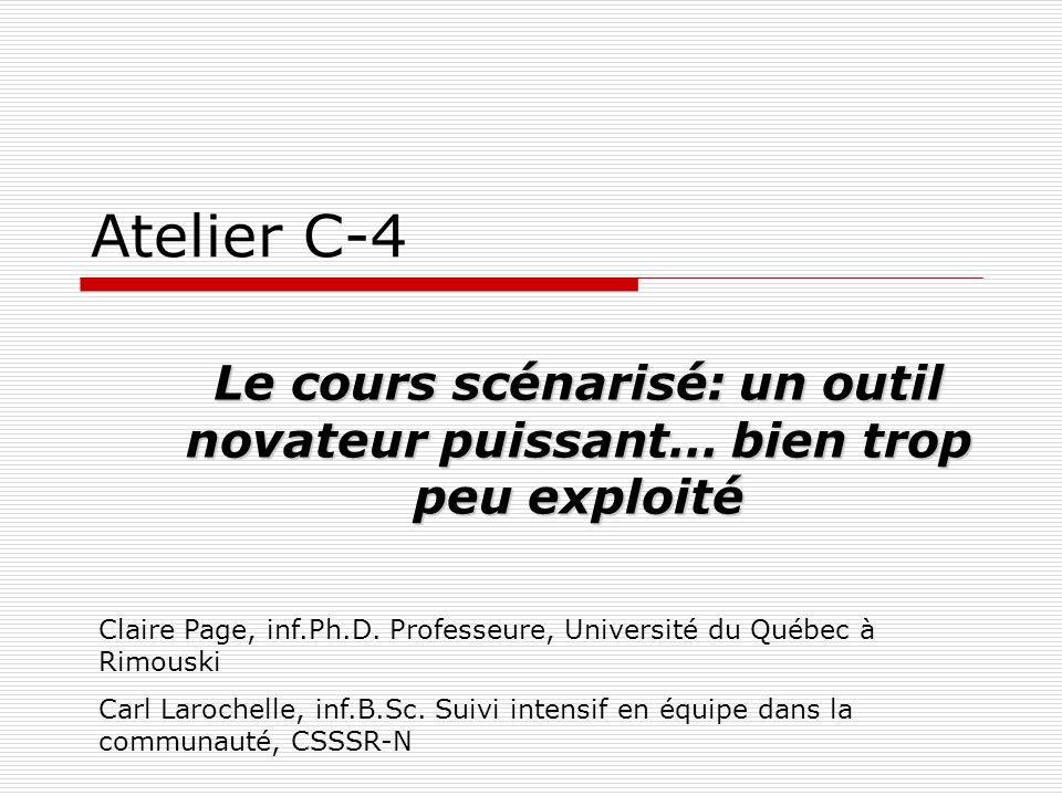 Atelier C-4 Le cours scénarisé: un outil novateur puissant… bien trop peu exploité Claire Page, inf.Ph.D.