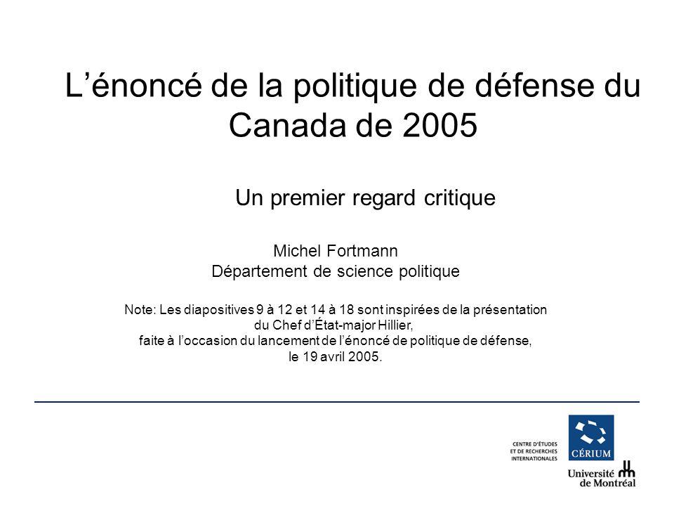 Lénoncé de la politique de défense du Canada de 2005 Un premier regard critique Michel Fortmann Département de science politique Note: Les diapositive