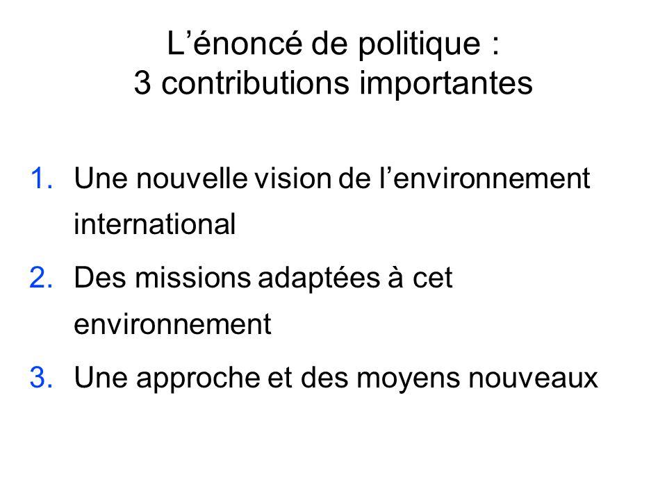 Lénoncé de politique : 3 contributions importantes 1.Une nouvelle vision de lenvironnement international 2.Des missions adaptées à cet environnement 3