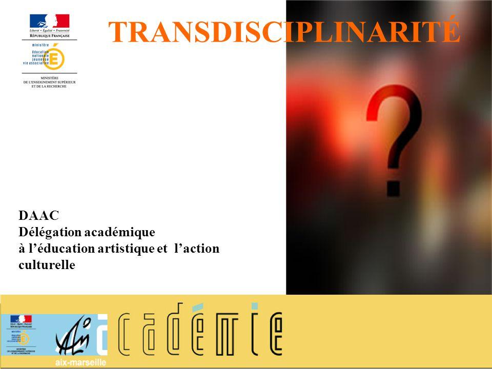 DAAC Délégation académique à léducation artistique et laction culturelle TRANSDISCIPLINARITÉ